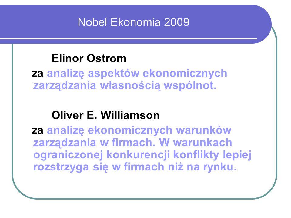 Nobel Ekonomia 2009 Elinor Ostrom za analizę aspektów ekonomicznych zarządzania własnością wspólnot. Oliver E. Williamson za analizę ekonomicznych war