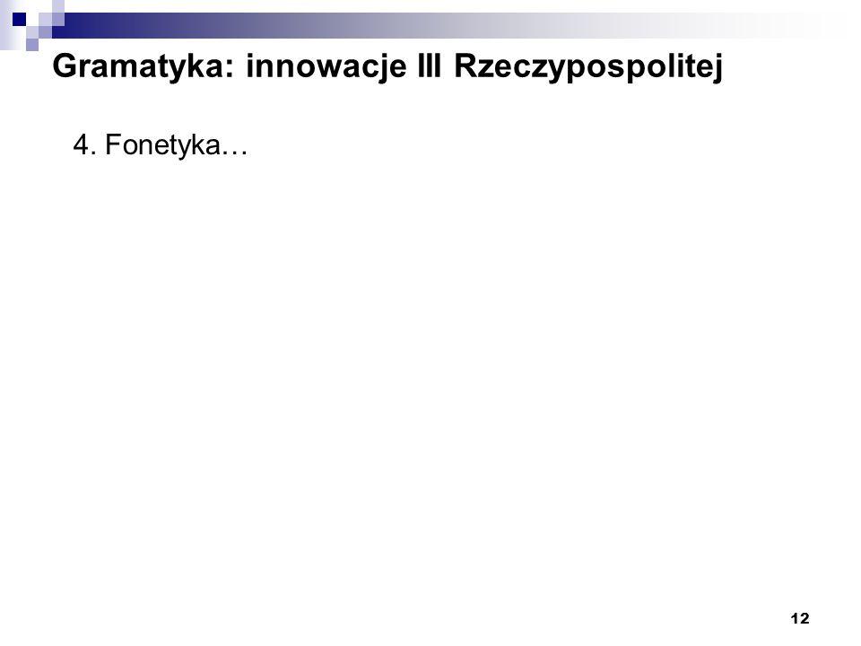 12 Gramatyka: innowacje III Rzeczypospolitej 4. Fonetyka…