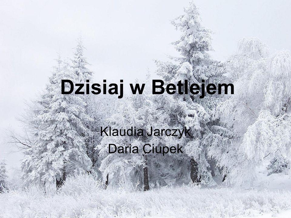 Dzisiaj w Betlejem Klaudia Jarczyk Daria Ciupek