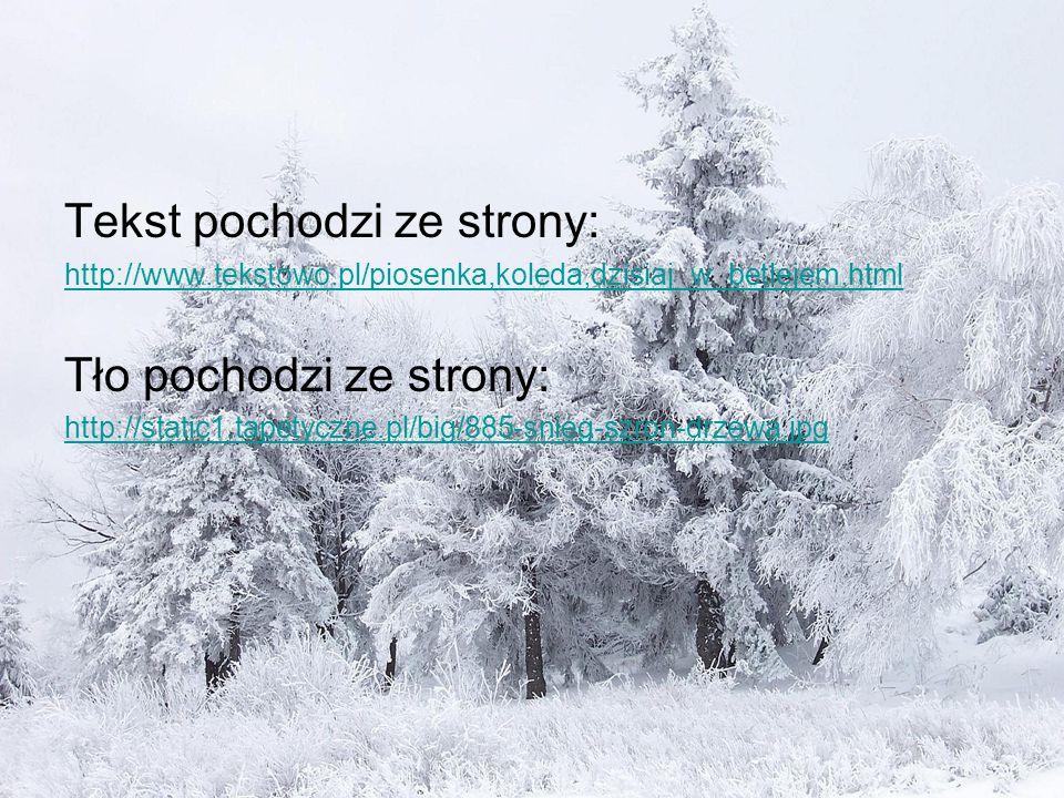 Tekst pochodzi ze strony: http://www.tekstowo.pl/piosenka,koleda,dzisiaj_w_betlejem.html Tło pochodzi ze strony: http://static1.tapetyczne.pl/big/885-