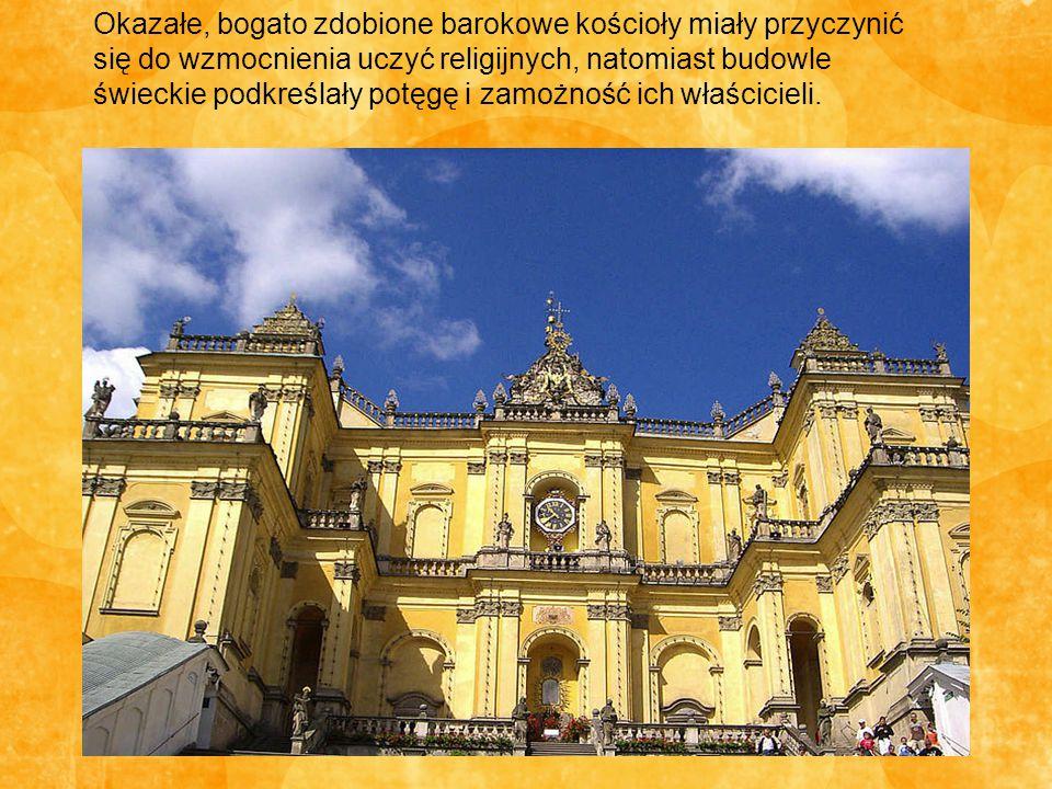 Okazałe, bogato zdobione barokowe kościoły miały przyczynić się do wzmocnienia uczyć religijnych, natomiast budowle świeckie podkreślały potęgę i zamo