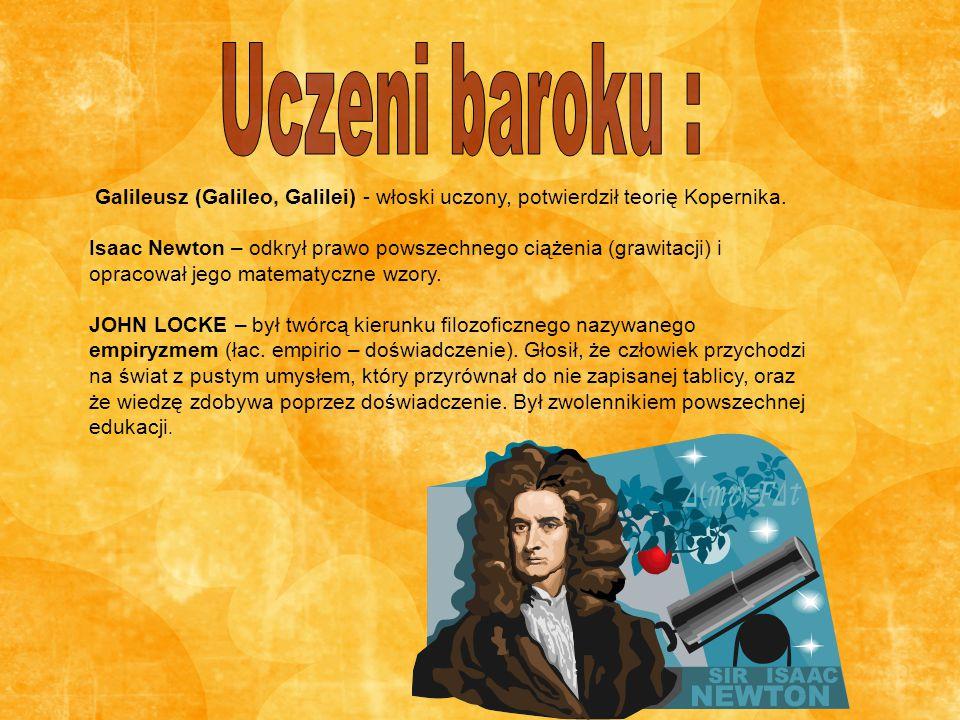 Galileusz (Galileo, Galilei) - włoski uczony, potwierdził teorię Kopernika. Isaac Newton – odkrył prawo powszechnego ciążenia (grawitacji) i opracował