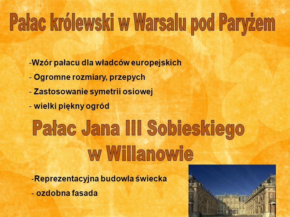 -Wzór pałacu dla władców europejskich - Ogromne rozmiary, przepych - Zastosowanie symetrii osiowej - wielki piękny ogród -Reprezentacyjna budowla świe