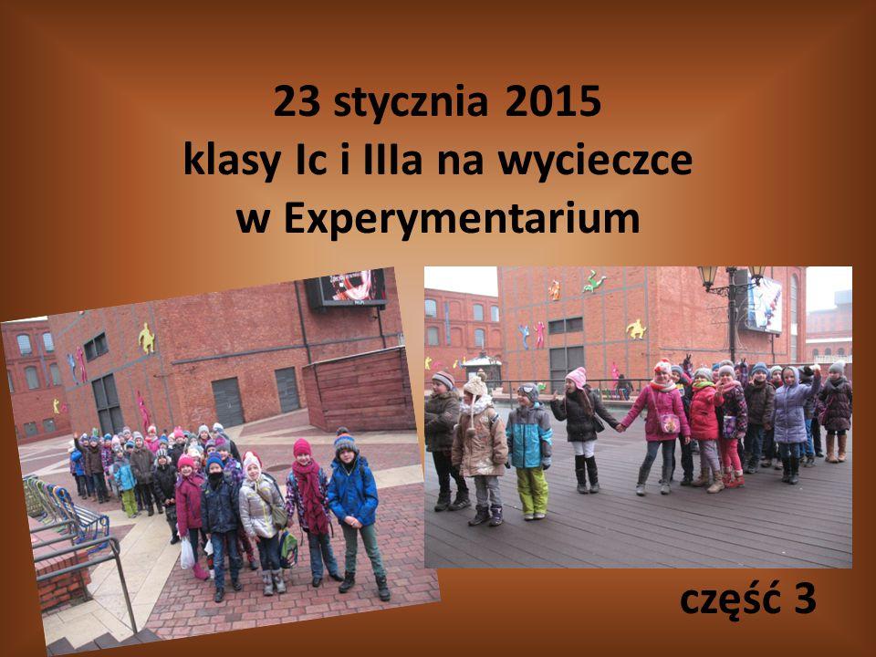 23 stycznia 2015 klasy Ic i IIIa na wycieczce w Experymentarium część 3