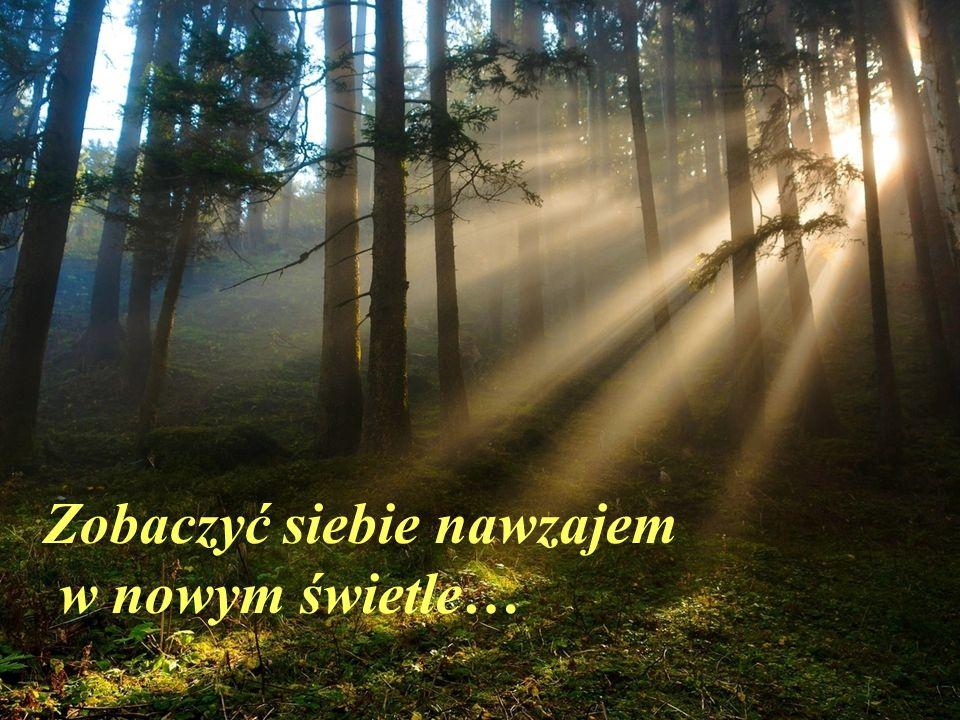 Zobaczyć siebie nawzajem w nowym świetle…