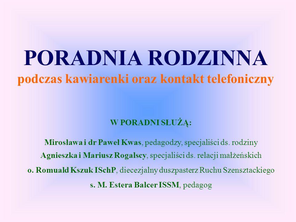 PORADNIA RODZINNA podczas kawiarenki oraz kontakt telefoniczny W PORADNI SŁUŻĄ: Mirosława i dr Paweł Kwas, pedagodzy, specjaliści ds.