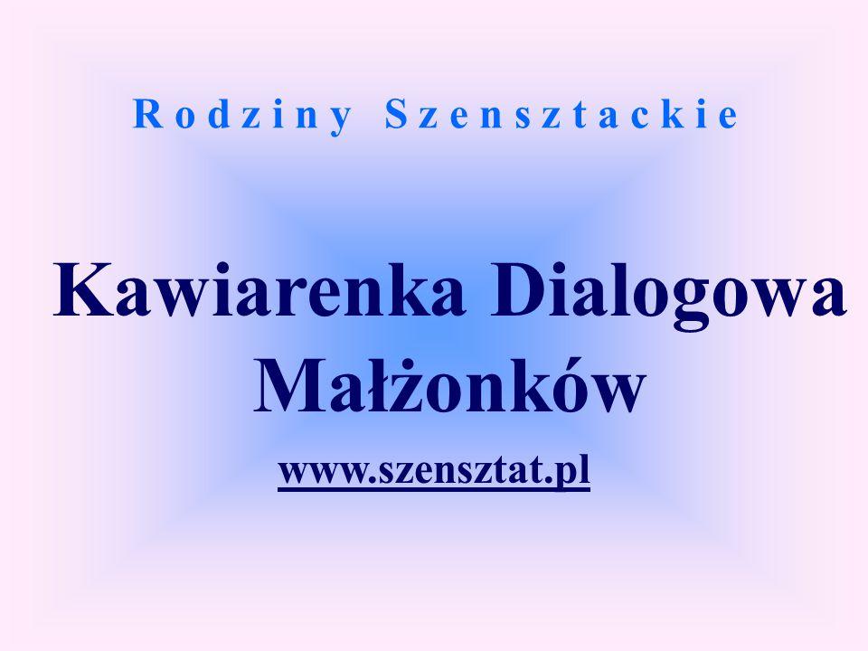 R o d z i n y S z e n s z t a c k i e Kawiarenka Dialogowa Małżonków www.szensztat.pl