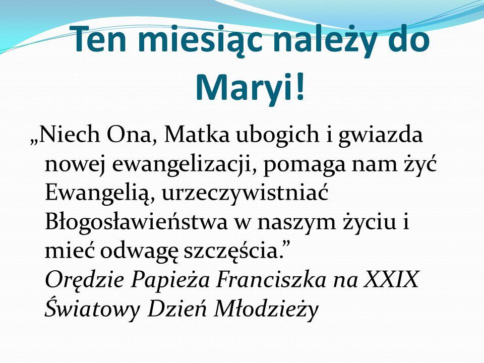 """Ten miesiąc należy do Maryi! """"Niech Ona, Matka ubogich i gwiazda nowej ewangelizacji, pomaga nam żyć Ewangelią, urzeczywistniać Błogosławieństwa w nas"""