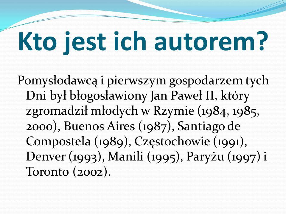 Kto jest ich autorem? Pomysłodawcą i pierwszym gospodarzem tych Dni był błogosławiony Jan Paweł II, który zgromadził młodych w Rzymie (1984, 1985, 200