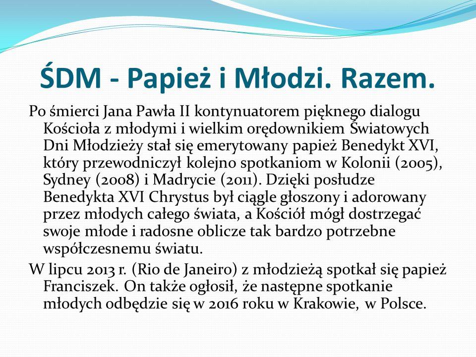 ŚDM - Papież i Młodzi. Razem. Po śmierci Jana Pawła II kontynuatorem pięknego dialogu Kościoła z młodymi i wielkim orędownikiem Światowych Dni Młodzie