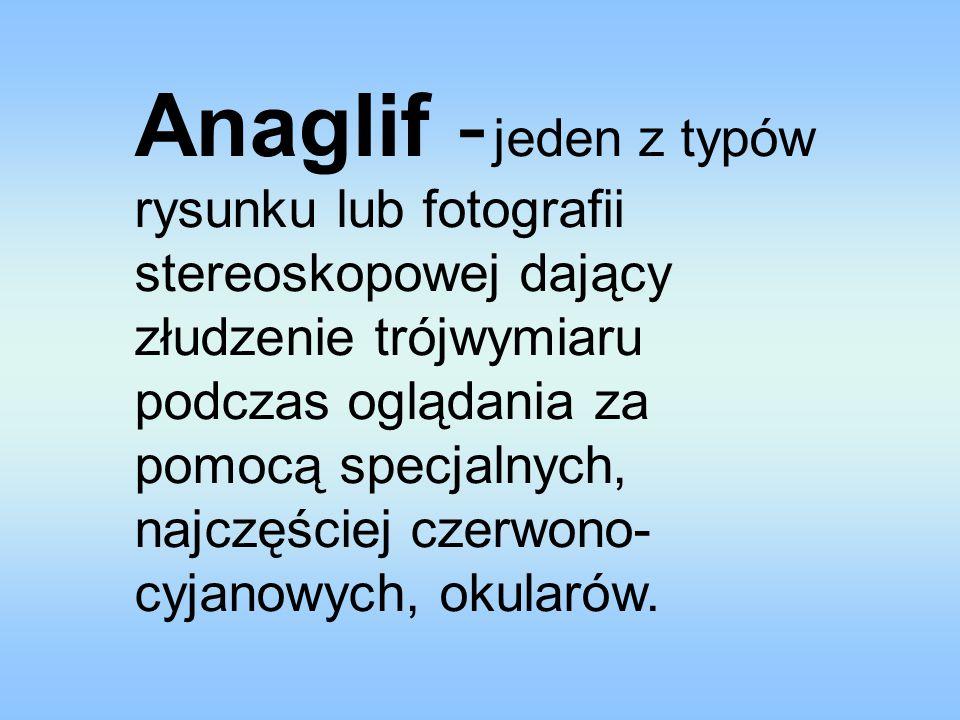 Anaglif - jeden z typów rysunku lub fotografii stereoskopowej dający złudzenie trójwymiaru podczas oglądania za pomocą specjalnych, najczęściej czerwo
