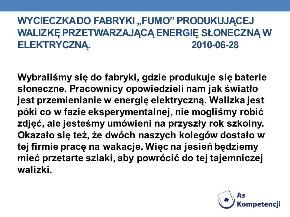 """WYCIECZKA DO FABRYKI """"FUMO"""" PRODUKUJĄCEJ WALIZKĘ PRZETWARZAJĄCĄ ENERGIĘ SŁONECZNĄ W ELEKTRYCZNĄ.2010-06-28 Wybraliśmy się do fabryki, gdzie produkuje"""