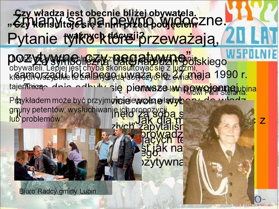 Za symboliczną datę narodzin polskiego samorządu lokalnego uważa się 27 maja 1990 r. Tego dnia odbyły się pierwsze w powojennej historii Polski całkow