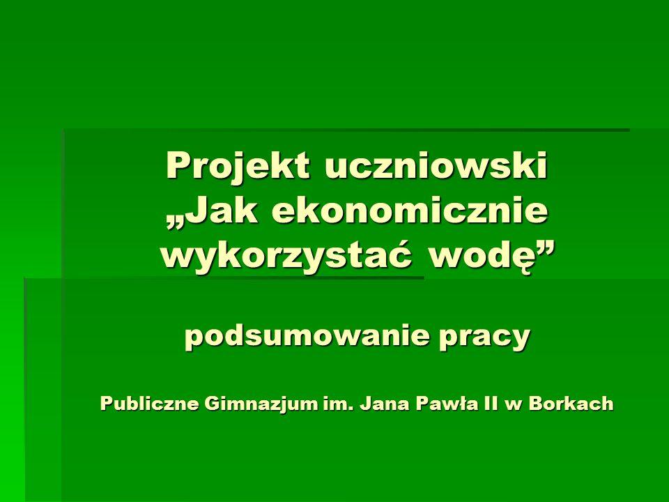 """Projekt uczniowski """"Jak ekonomicznie wykorzystać wodę podsumowanie pracy Publiczne Gimnazjum im."""