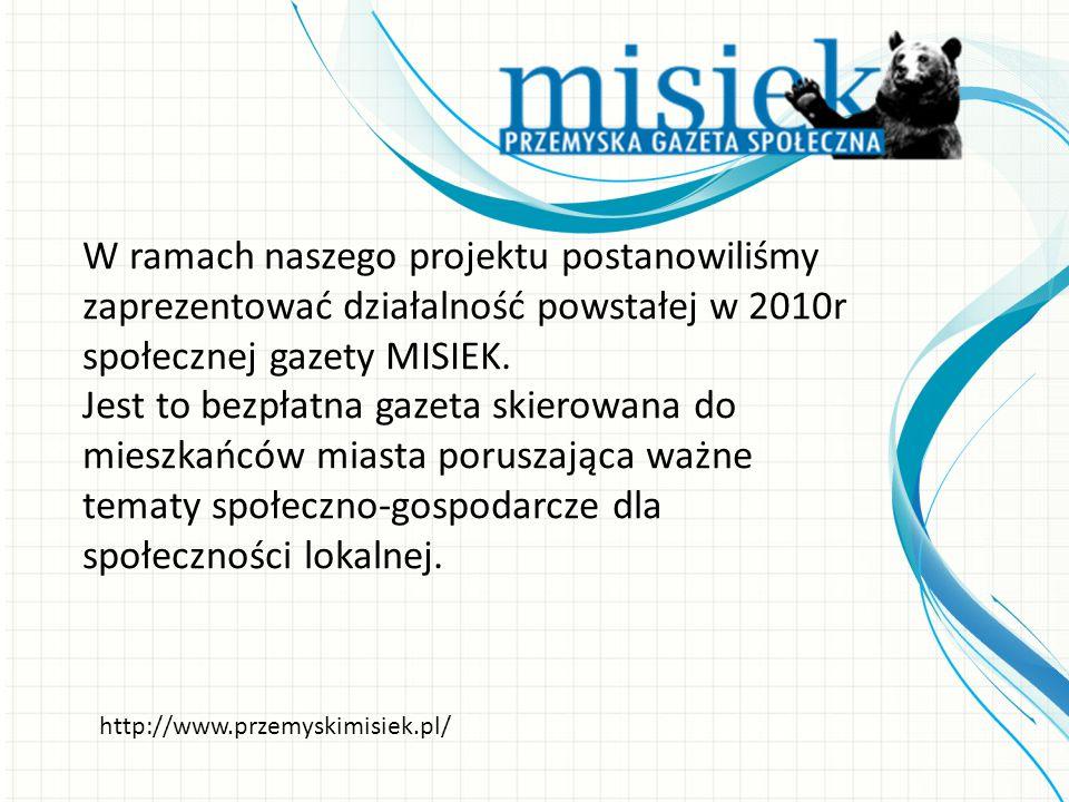 W ramach naszego projektu postanowiliśmy zaprezentować działalność powstałej w 2010r społecznej gazety MISIEK.
