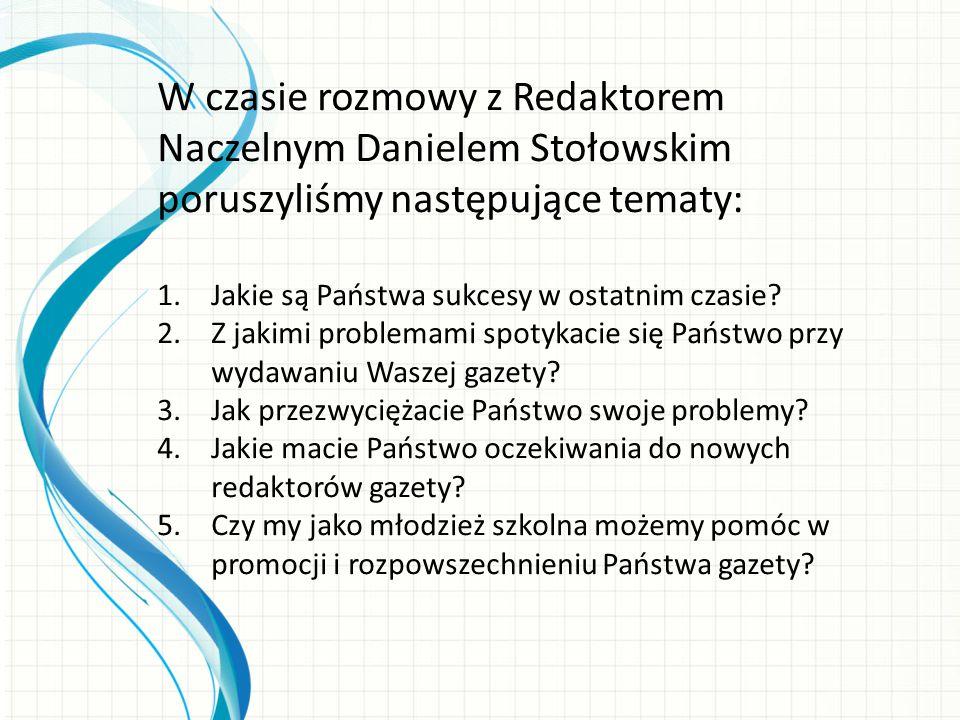 W czasie rozmowy z Redaktorem Naczelnym Danielem Stołowskim poruszyliśmy następujące tematy: 1.Jakie są Państwa sukcesy w ostatnim czasie.