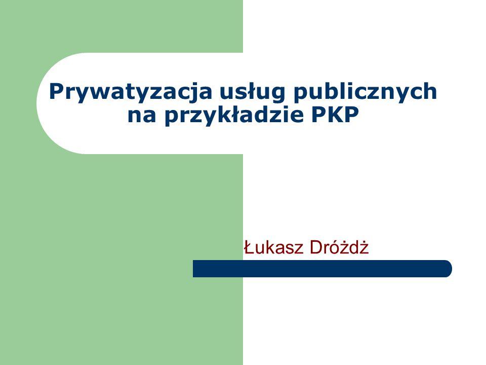 Prywatyzacja usług publicznych na przykładzie PKP Łukasz Dróżdż