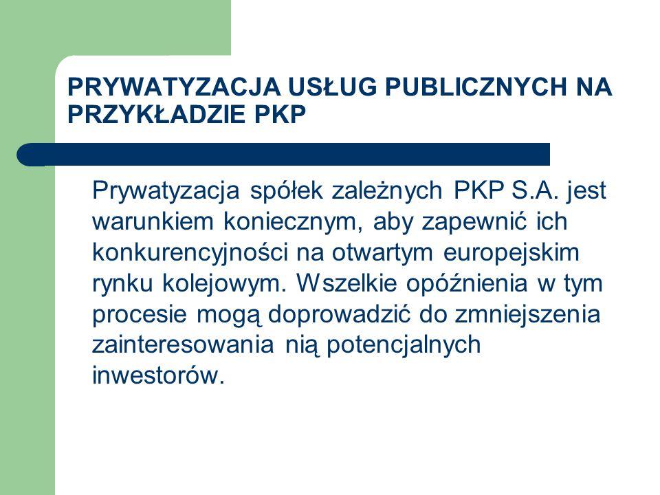 PRYWATYZACJA USŁUG PUBLICZNYCH NA PRZYKŁADZIE PKP Prywatyzacja spółek zależnych PKP S.A.