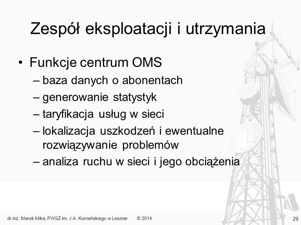Zespół eksploatacji i utrzymania Funkcje centrum OMS –baza danych o abonentach –generowanie statystyk –taryfikacja usług w sieci –lokalizacja uszkodze