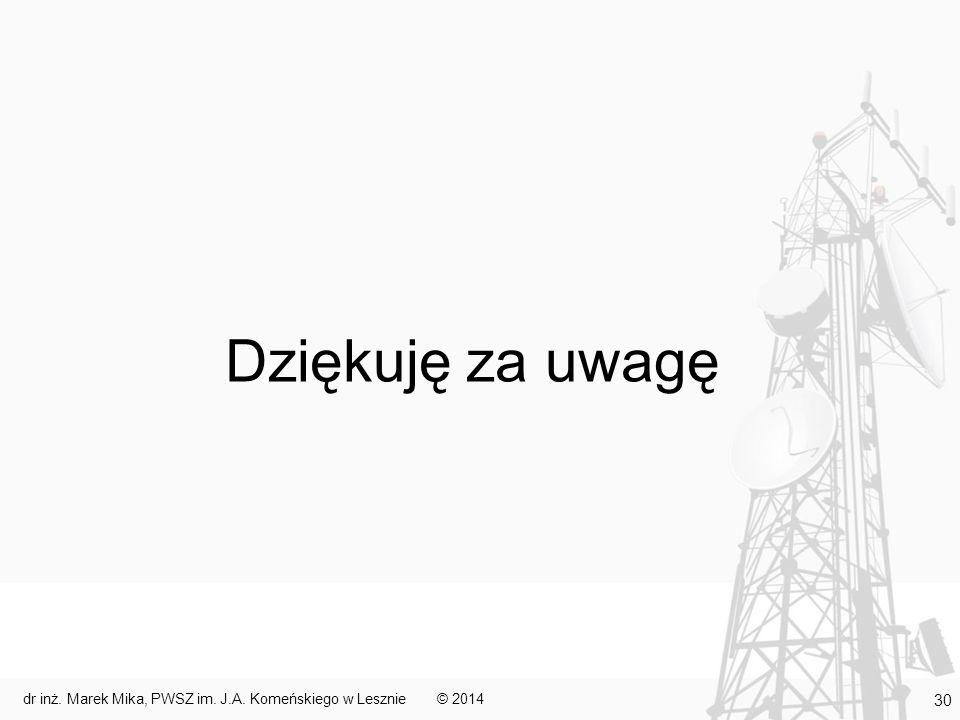 Dziękuję za uwagę © 2014dr inż. Marek Mika, PWSZ im. J.A. Komeńskiego w Lesznie 30