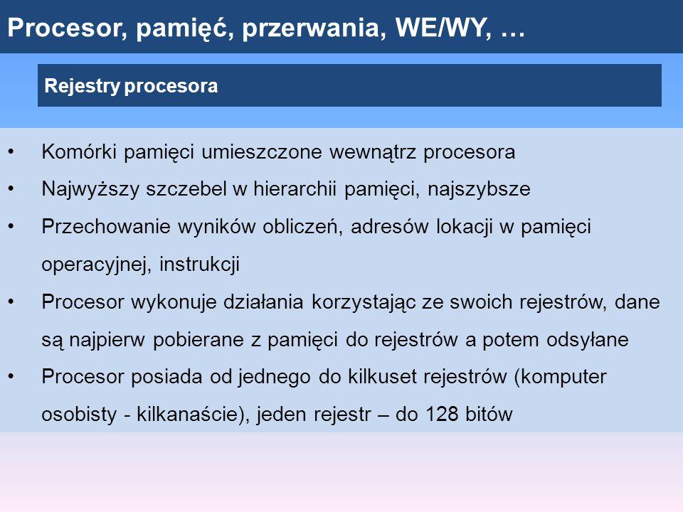 Procesor, pamięć, przerwania, WE/WY, … Rejestry procesora Komórki pamięci umieszczone wewnątrz procesora Najwyższy szczebel w hierarchii pamięci, najs