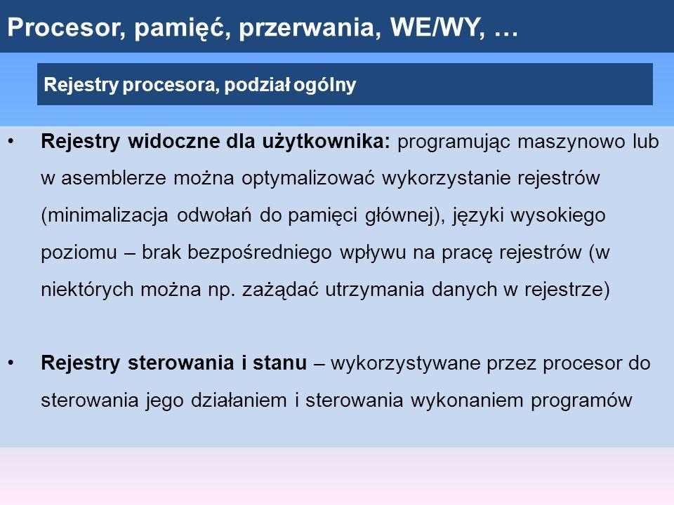 Procesor, pamięć, przerwania, WE/WY, … Rejestry procesora, podział ogólny Rejestry widoczne dla użytkownika: programując maszynowo lub w asemblerze mo