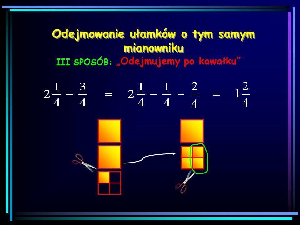 """Odejmowanie ułamków o tym samym mianowniku """"Dopełnianie odjemnika do całości"""" II SPOSÓB: + + == Całość łatwiej odejmować!"""