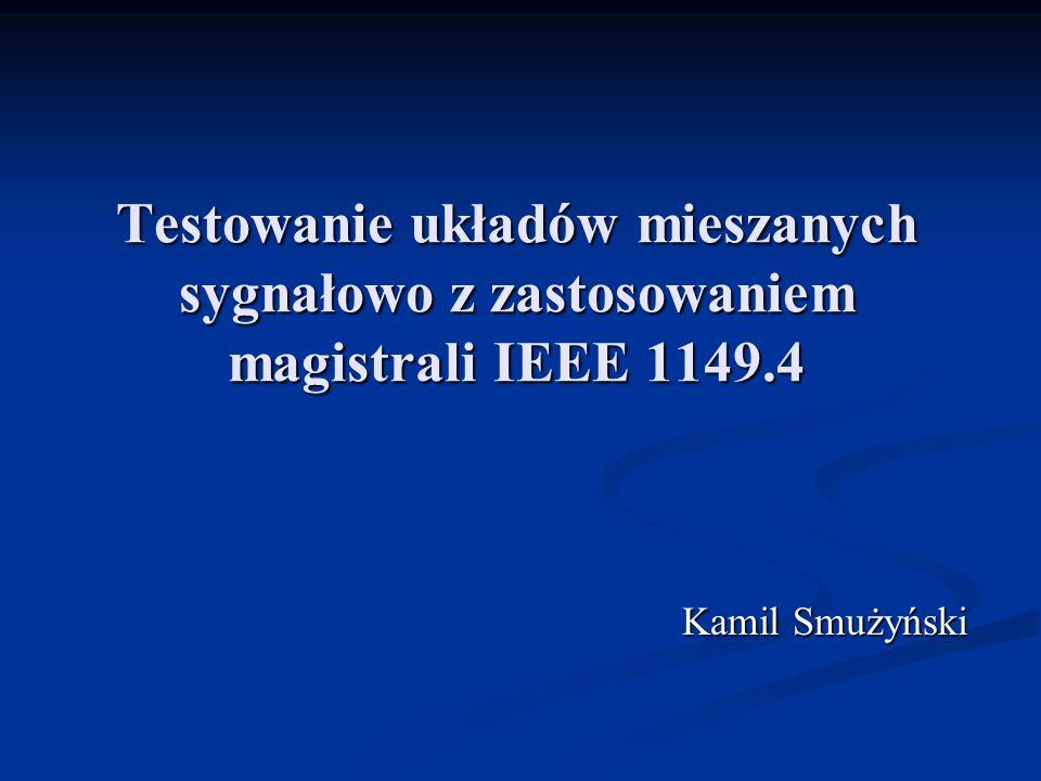 Testowanie układów mieszanych sygnałowo z zastosowaniem magistrali IEEE 1149.4 Kamil Smużyński