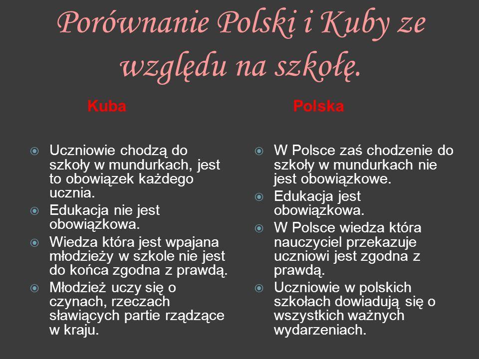 Porównanie Polski i Kuby ze względu na szkołę. Kuba  Uczniowie chodzą do szkoły w mundurkach, jest to obowiązek każdego ucznia.  Edukacja nie jest o