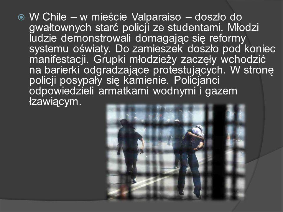  W Chile – w mieście Valparaiso – doszło do gwałtownych starć policji ze studentami. Młodzi ludzie demonstrowali domagając się reformy systemu oświat