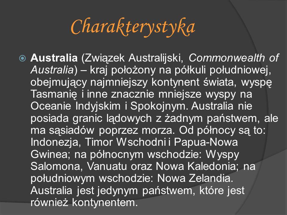 Charakterystyka  Australia (Związek Australijski, Commonwealth of Australia) – kraj położony na półkuli południowej, obejmujący najmniejszy kontynent