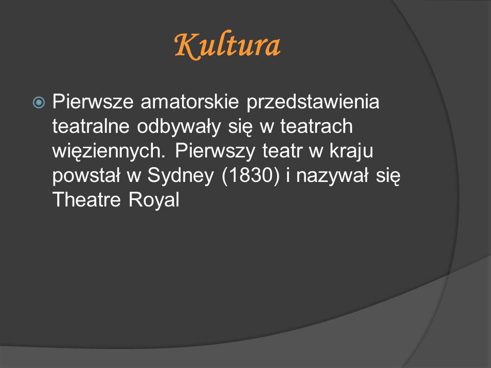 Kultura  Pierwsze amatorskie przedstawienia teatralne odbywały się w teatrach więziennych. Pierwszy teatr w kraju powstał w Sydney (1830) i nazywał s