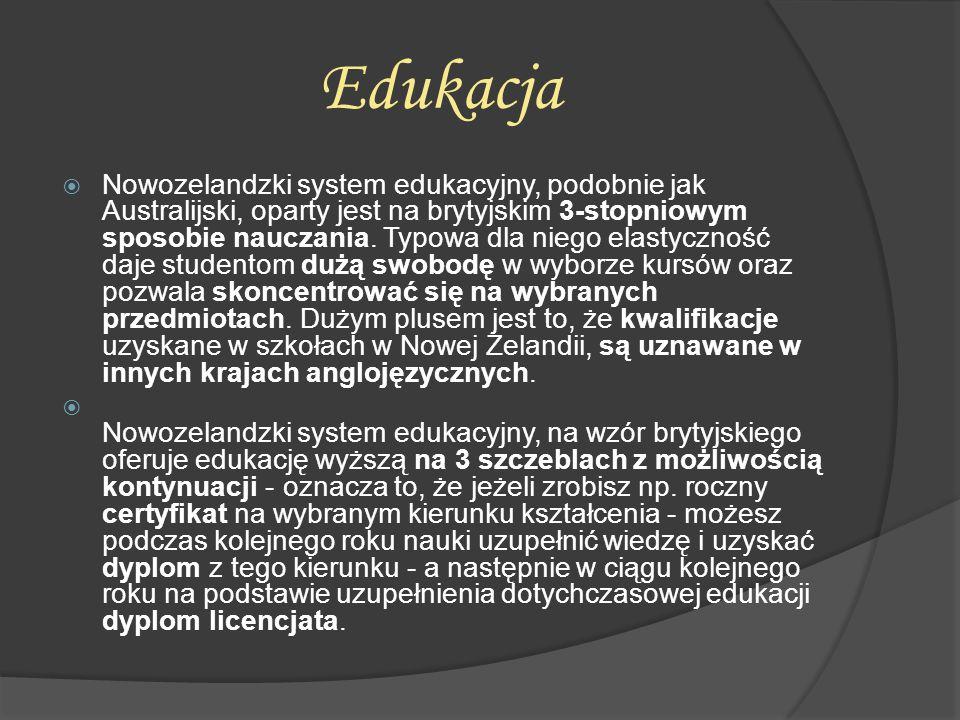 Edukacja  Nowozelandzki system edukacyjny, podobnie jak Australijski, oparty jest na brytyjskim 3-stopniowym sposobie nauczania. Typowa dla niego ela