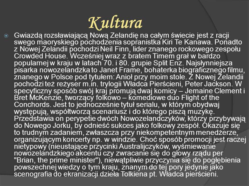 Kultura  Gwiazdą rozsławiającą Nową Zelandię na całym świecie jest z racji swego maoryskiego pochodzenia sopranistka Kiri Te Kanawa. Ponadto z Nowej