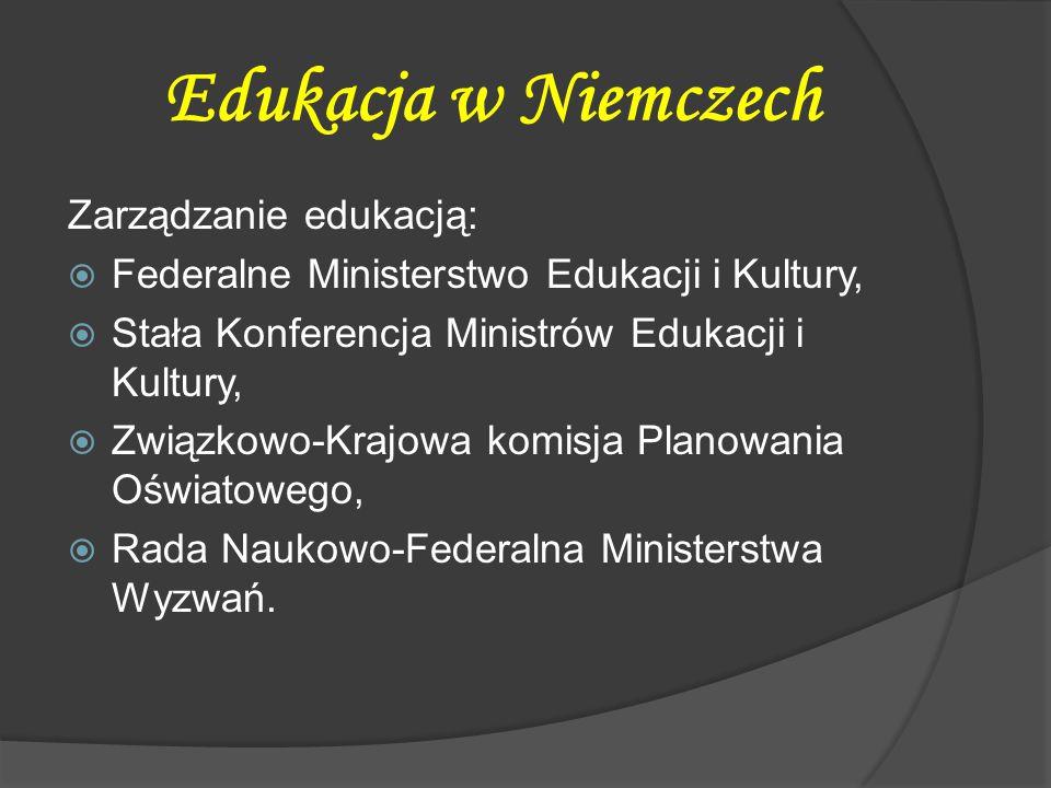 E dukacja w Niemczech Zarządzanie edukacją:  Federalne Ministerstwo Edukacji i Kultury,  Stała Konferencja Ministrów Edukacji i Kultury,  Związkowo