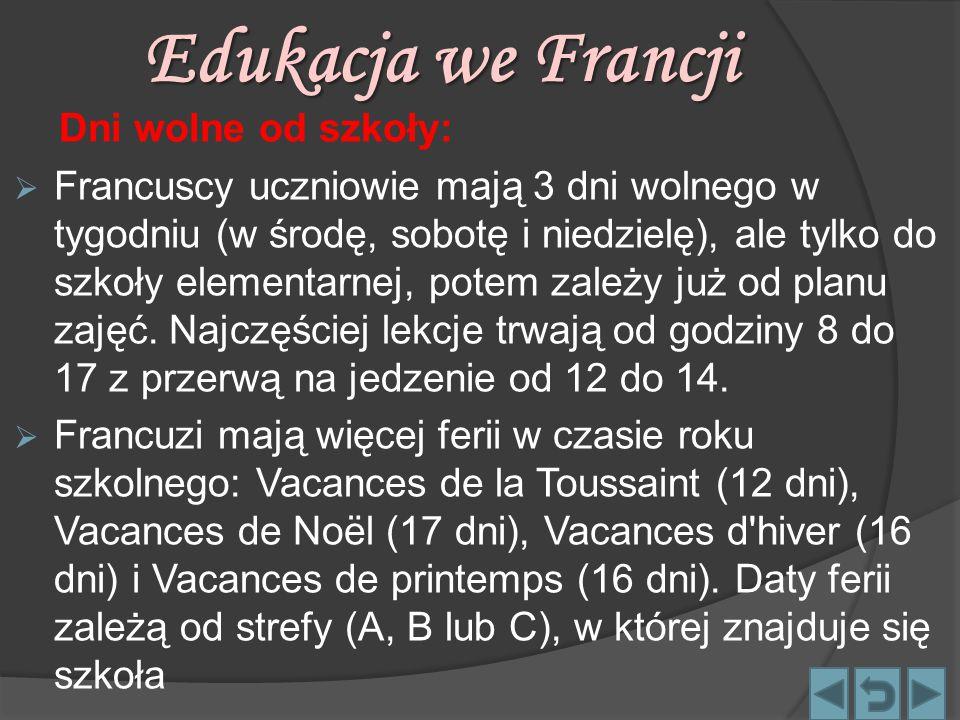 Edukacja we Francji Dni wolne od szkoły:  Francuscy uczniowie mają 3 dni wolnego w tygodniu (w środę, sobotę i niedzielę), ale tylko do szkoły elemen