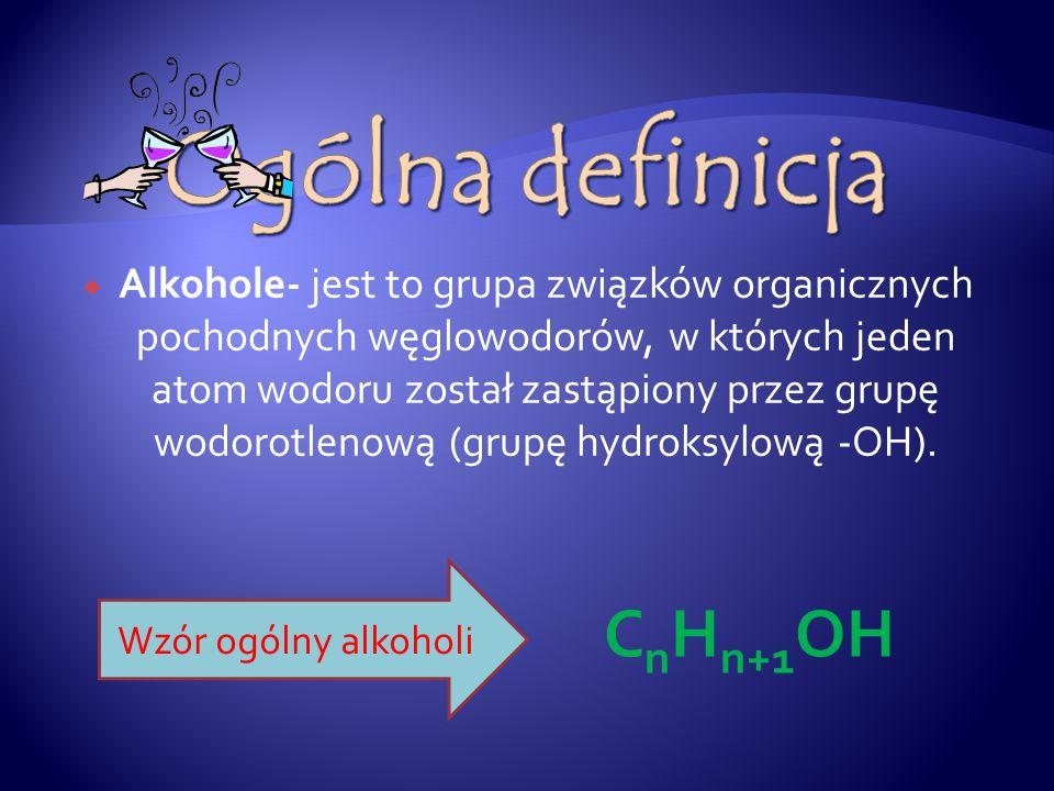  Alkohole- jest to grupa związków organicznych pochodnych węglowodorów, w których jeden atom wodoru został zastąpiony przez grupę wodorotlenową (grupę hydroksylową -OH).