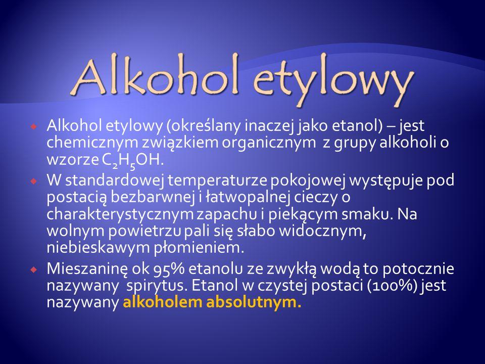  Alkohol etylowy (określany inaczej jako etanol) – jest chemicznym związkiem organicznym z grupy alkoholi o wzorze C 2 H 5 OH.