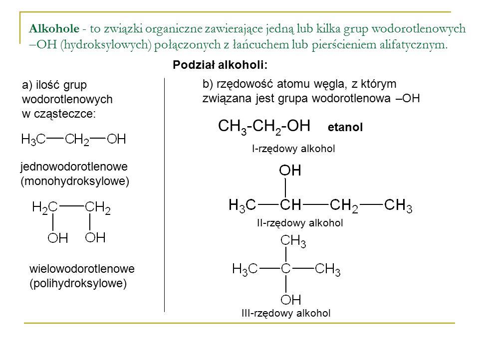 Alkohole - to związki organiczne zawierające jedną lub kilka grup wodorotlenowych  OH (hydroksylowych) połączonych z łańcuchem lub pierścieniem alifa