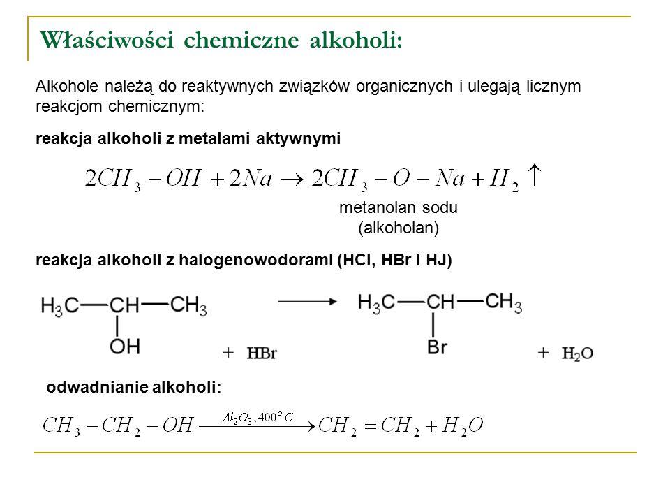 Właściwości chemiczne alkoholi: Alkohole należą do reaktywnych związków organicznych i ulegają licznym reakcjom chemicznym: reakcja alkoholi z metalam