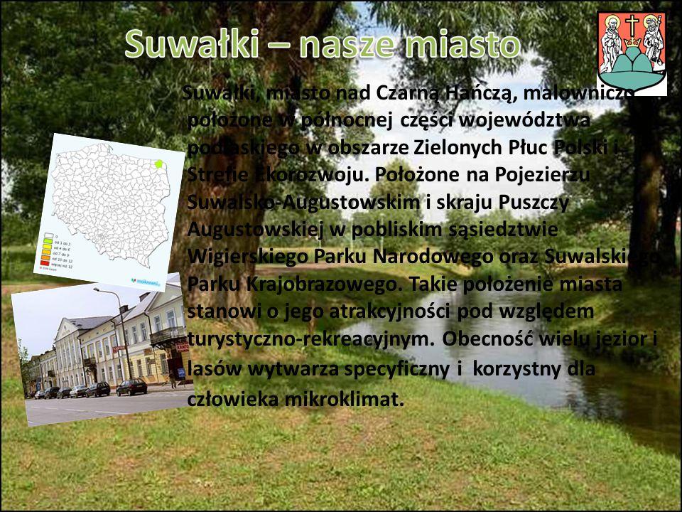 Suwałki, miasto nad Czarną Hańczą, malowniczo położone w północnej części województwa podlaskiego w obszarze Zielonych Płuc Polski i Strefie Ekorozwoj