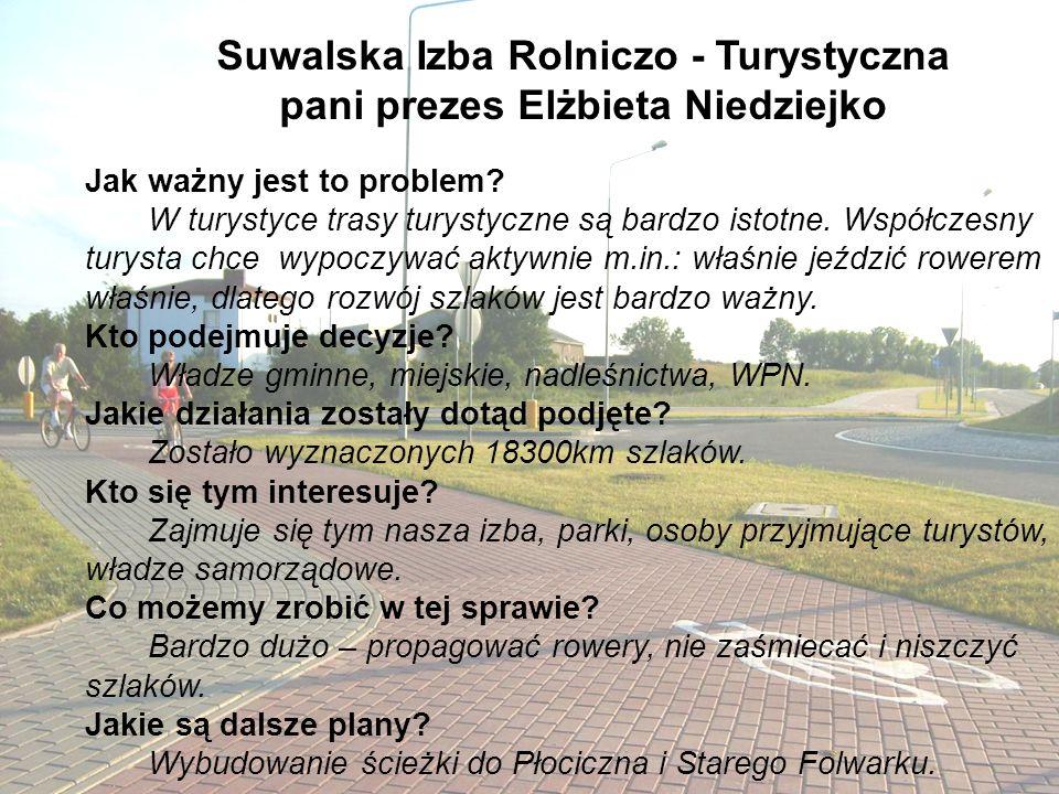 Suwalska Izba Rolniczo - Turystyczna pani prezes Elżbieta Niedziejko Jak ważny jest to problem? W turystyce trasy turystyczne są bardzo istotne. Współ