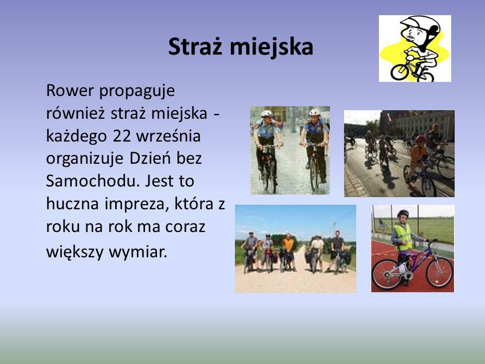 Straż miejska Rower propaguje również straż miejska - każdego 22 września organizuje Dzień bez Samochodu.