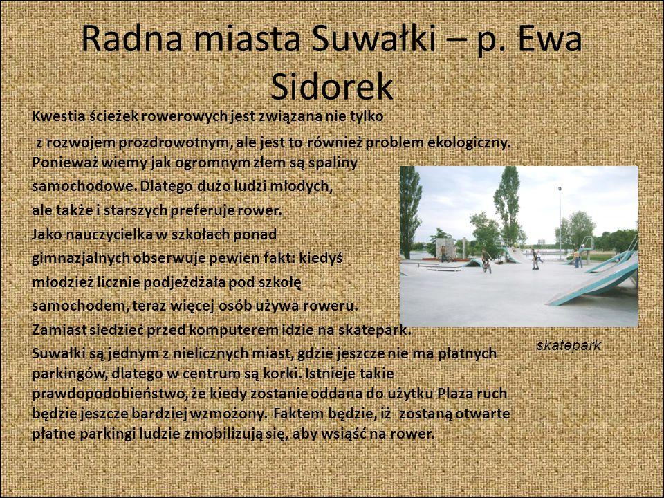 Radna miasta Suwałki – p. Ewa Sidorek Kwestia ścieżek rowerowych jest związana nie tylko z rozwojem prozdrowotnym, ale jest to również problem ekologi