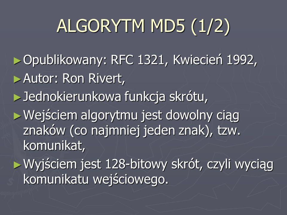 ALGORYTM MD5 (1/2) ► Opublikowany: RFC 1321, Kwiecień 1992, ► Autor: Ron Rivert, ► Jednokierunkowa funkcja skrótu, ► Wejściem algorytmu jest dowolny c