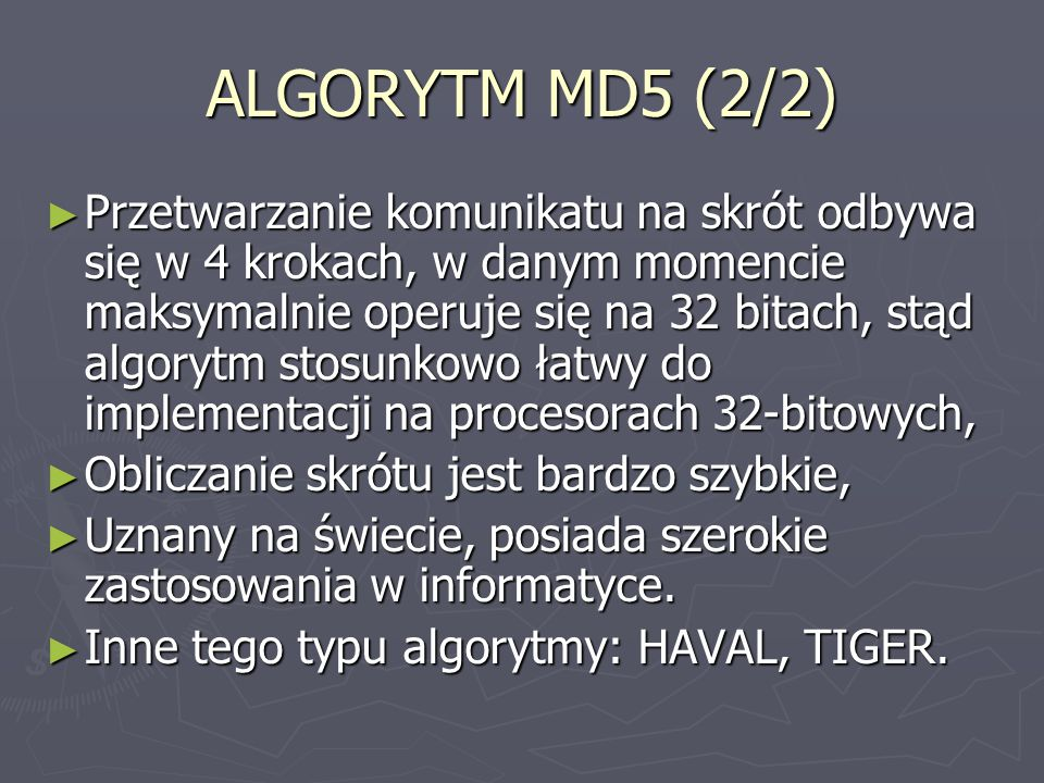 ALGORYTM MD5 (2/2) ► Przetwarzanie komunikatu na skrót odbywa się w 4 krokach, w danym momencie maksymalnie operuje się na 32 bitach, stąd algorytm st