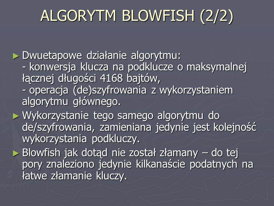 ALGORYTM BLOWFISH (2/2) ► Dwuetapowe działanie algorytmu: - konwersja klucza na podklucze o maksymalnej łącznej długości 4168 bajtów, - operacja (de)s