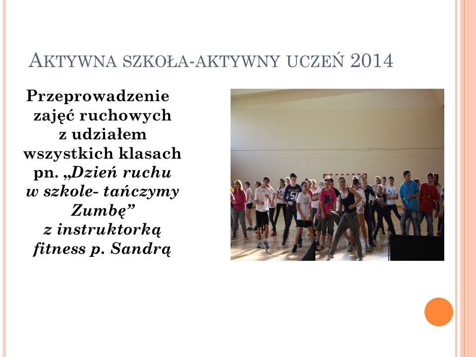 A KTYWNA SZKOŁA - AKTYWNY UCZEŃ 2014 Przeprowadzenie zajęć ruchowych z udziałem wszystkich klasach pn.