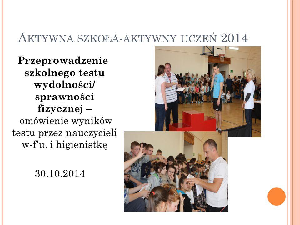 A KTYWNA SZKOŁA - AKTYWNY UCZEŃ 2014 Przeprowadzenie szkolnego testu wydolności/ sprawności fizycznej – omówienie wyników testu przez nauczycieli w-f'u.