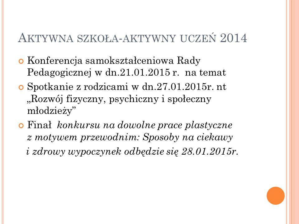 A KTYWNA SZKOŁA - AKTYWNY UCZEŃ 2014 Konferencja samokształceniowa Rady Pedagogicznej w dn.21.01.2015 r.